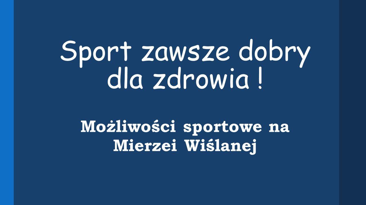 Sport zawsze dobry dla zdrowia ! Możliwości sportowe na Mierzei Wiślanej