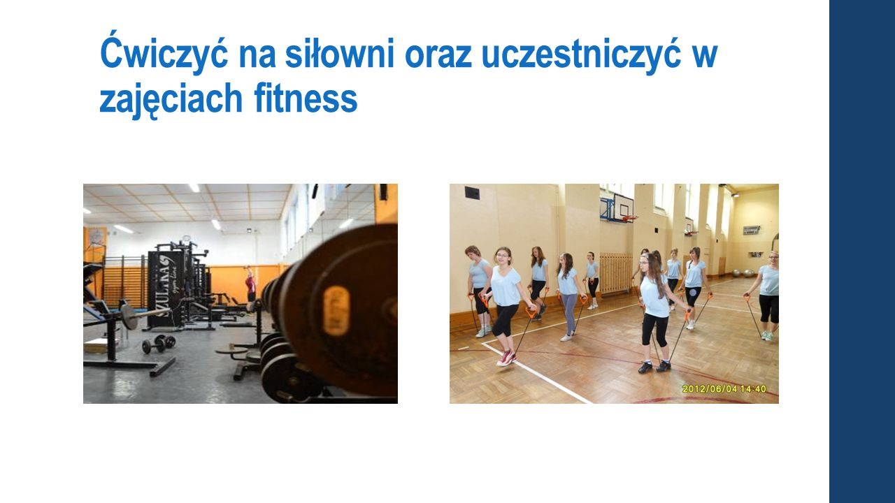 Ćwiczyć na siłowni oraz uczestniczyć w zajęciach fitness