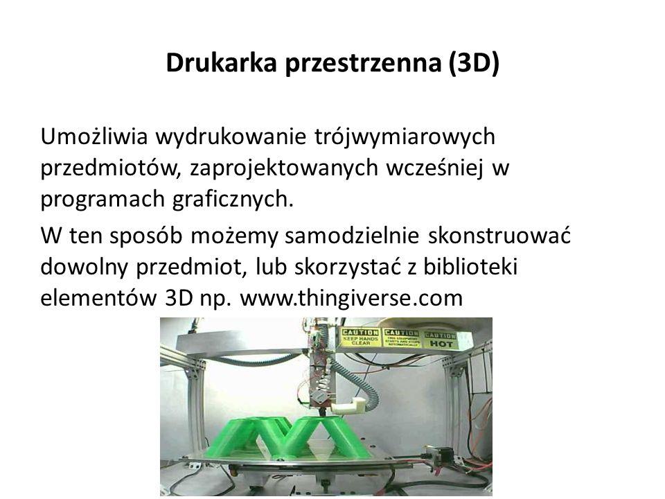 Drukarka przestrzenna (3D) Umożliwia wydrukowanie trójwymiarowych przedmiotów, zaprojektowanych wcześniej w programach graficznych.