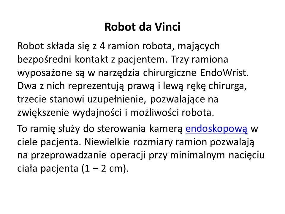 Robot da Vinci Robot składa się z 4 ramion robota, mających bezpośredni kontakt z pacjentem.