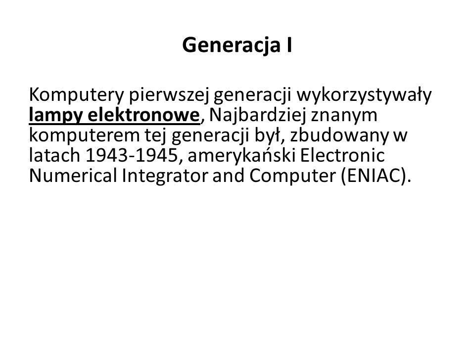 Generacja I Komputery pierwszej generacji wykorzystywały lampy elektronowe, Najbardziej znanym komputerem tej generacji był, zbudowany w latach 1943-1945, amerykański Electronic Numerical Integrator and Computer (ENIAC).
