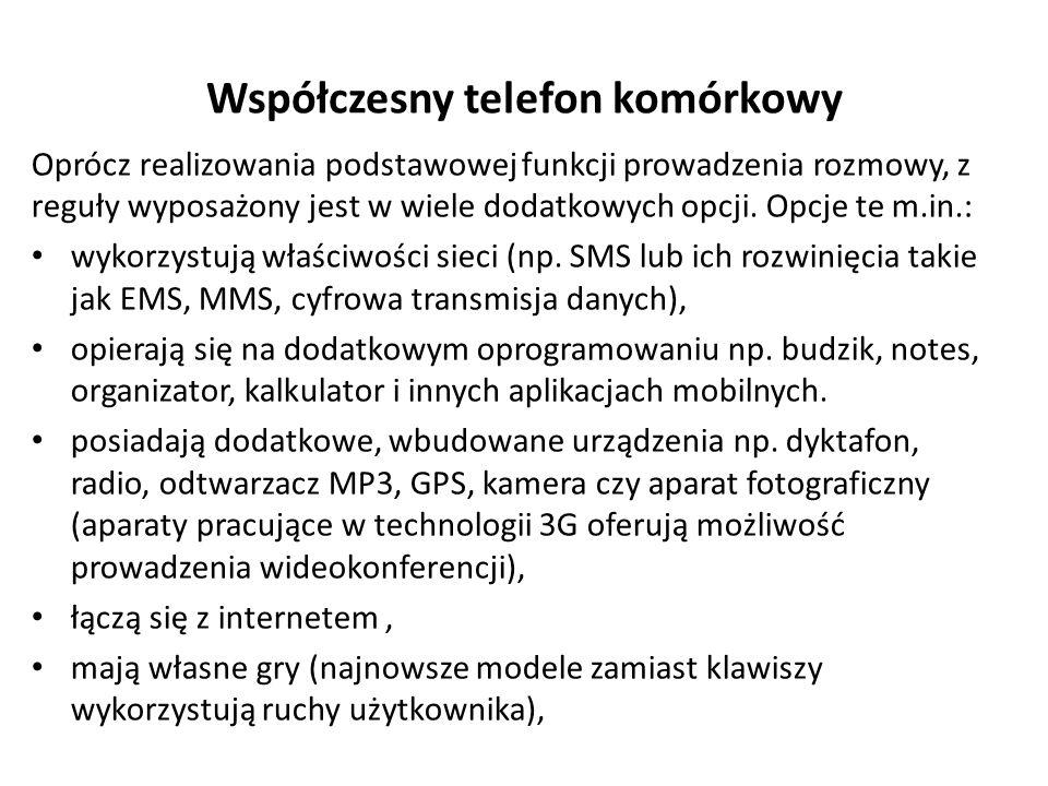 Współczesny telefon komórkowy Oprócz realizowania podstawowej funkcji prowadzenia rozmowy, z reguły wyposażony jest w wiele dodatkowych opcji.