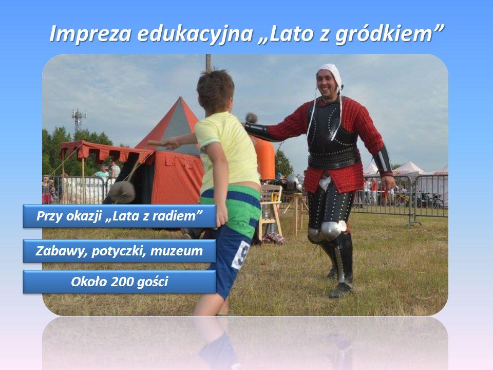 """Impreza edukacyjna """"Lato z gródkiem Przy okazji """"Lata z radiem Zabawy, potyczki, muzeum Około 200 gości"""