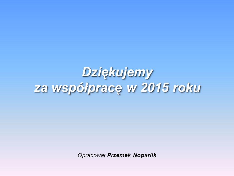 Opracował Przemek Noparlik Dziękujemy za współpracę w 2015 roku Dziękujemy