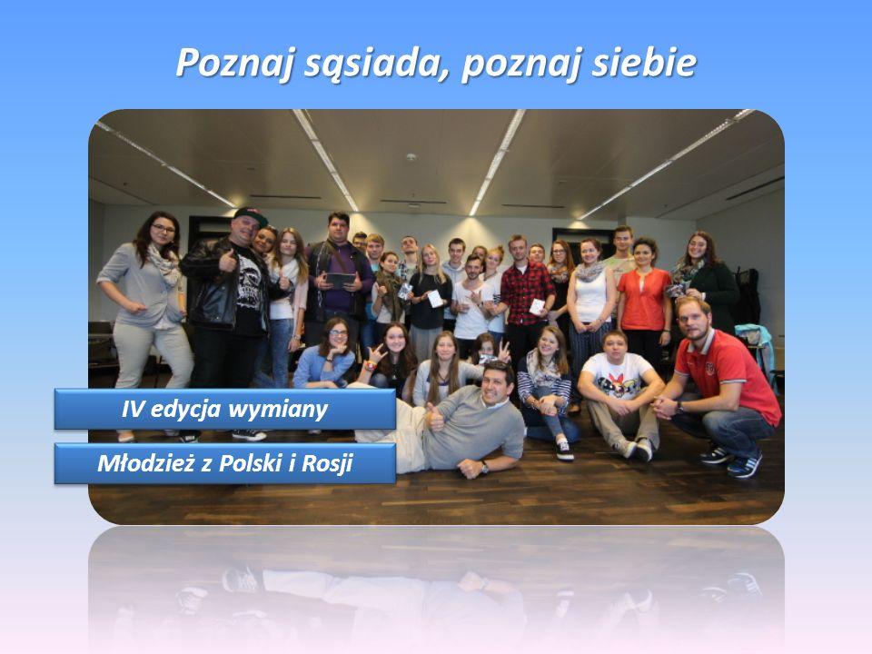 Poznaj sąsiada, poznaj siebie IV edycja wymiany Młodzież z Polski i Rosji