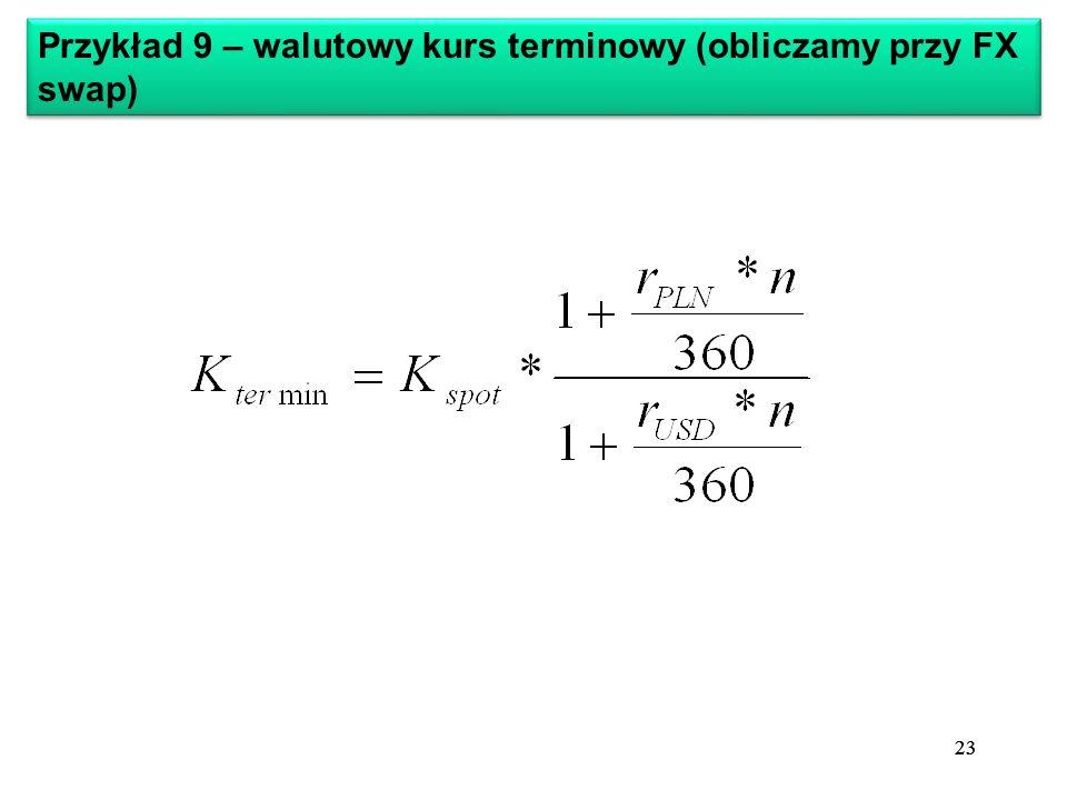 23 Przykład 9 – walutowy kurs terminowy (obliczamy przy FX swap) 23