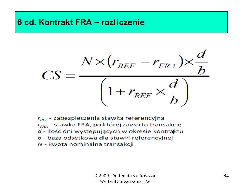 © 2009; Dr Renata Karkowska; Wydział Zarządzania UW 34 6 cd. Kontrakt FRA – rozliczenie 34
