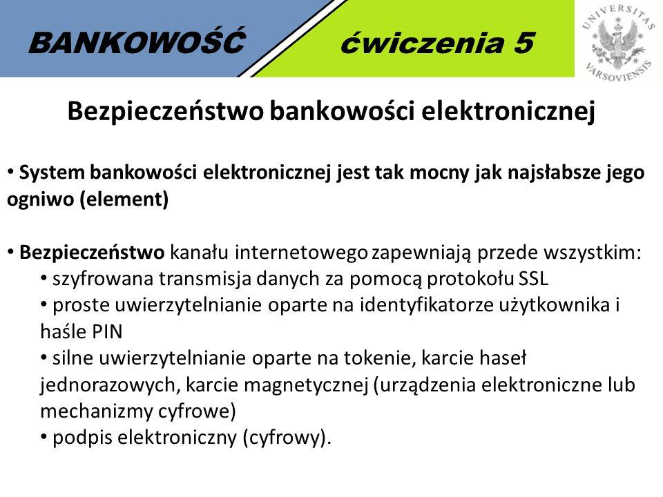 5 BANKOWOŚĆćwiczenia 5 Bezpieczeństwo bankowości elektronicznej System bankowości elektronicznej jest tak mocny jak najsłabsze jego ogniwo (element) B