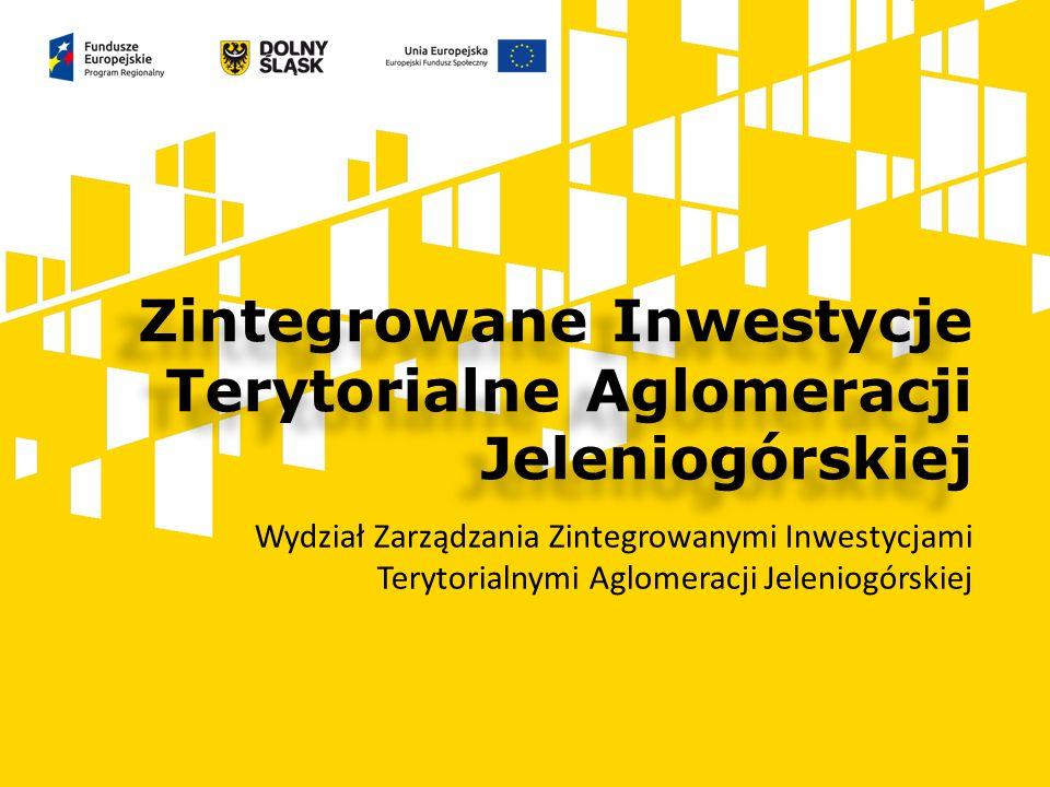 Zintegrowane Inwestycje Terytorialne Aglomeracji Jeleniogórskiej Wydział Zarządzania Zintegrowanymi Inwestycjami Terytorialnymi Aglomeracji Jeleniogórskiej