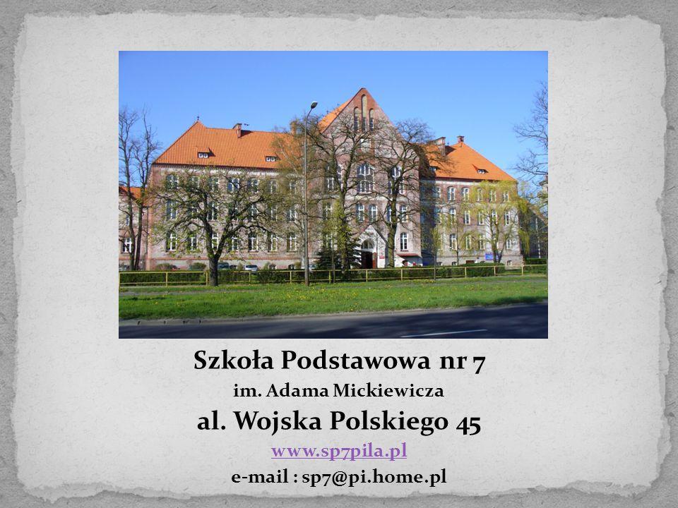 Szkoła Podstawowa nr 7 im. Adama Mickiewicza al. Wojska Polskiego 45 www.sp7pila.pl e-mail : sp7@pi.home.pl