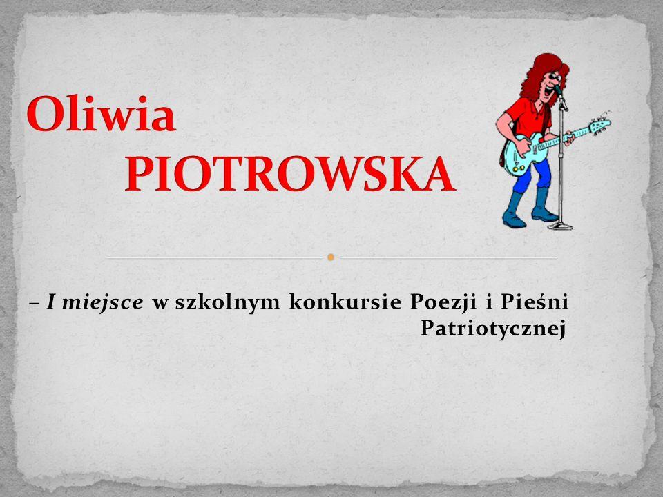 – I miejsce w szkolnym konkursie Poezji i Pieśni Patriotycznej