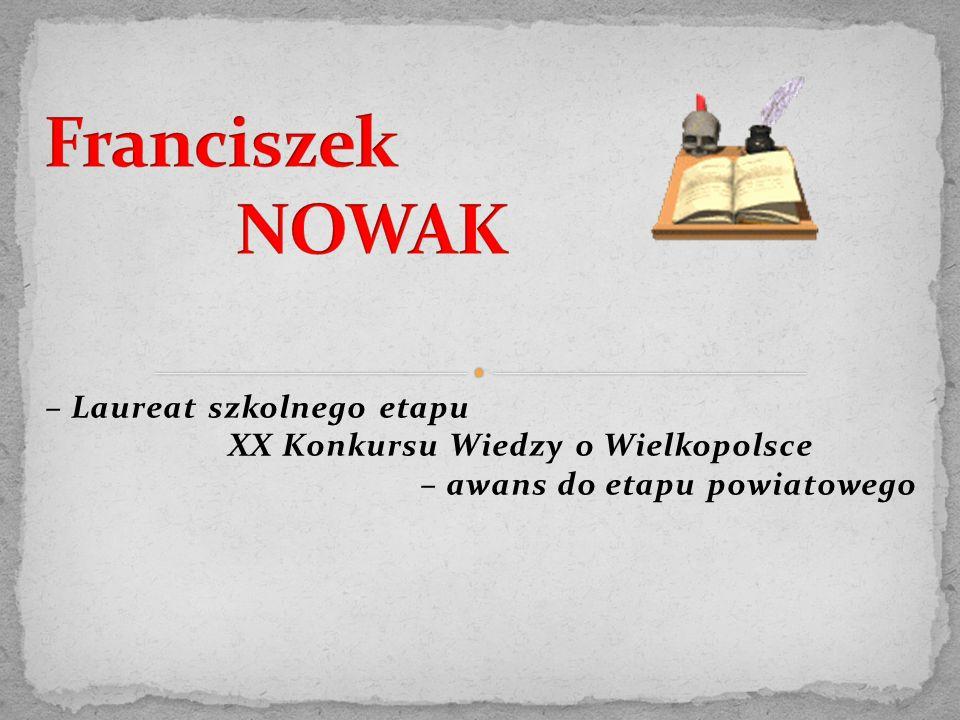 – Laureat szkolnego etapu XX Konkursu Wiedzy o Wielkopolsce – awans do etapu powiatowego