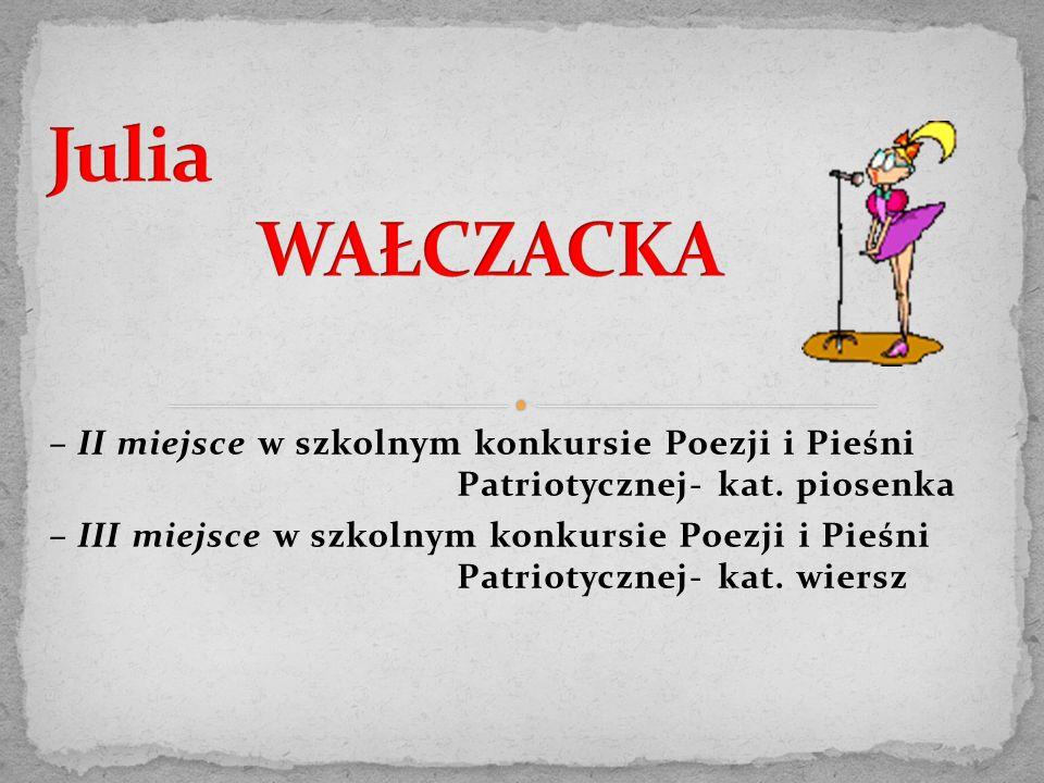– II miejsce w szkolnym konkursie Poezji i Pieśni Patriotycznej- kat. piosenka – III miejsce w szkolnym konkursie Poezji i Pieśni Patriotycznej- kat.