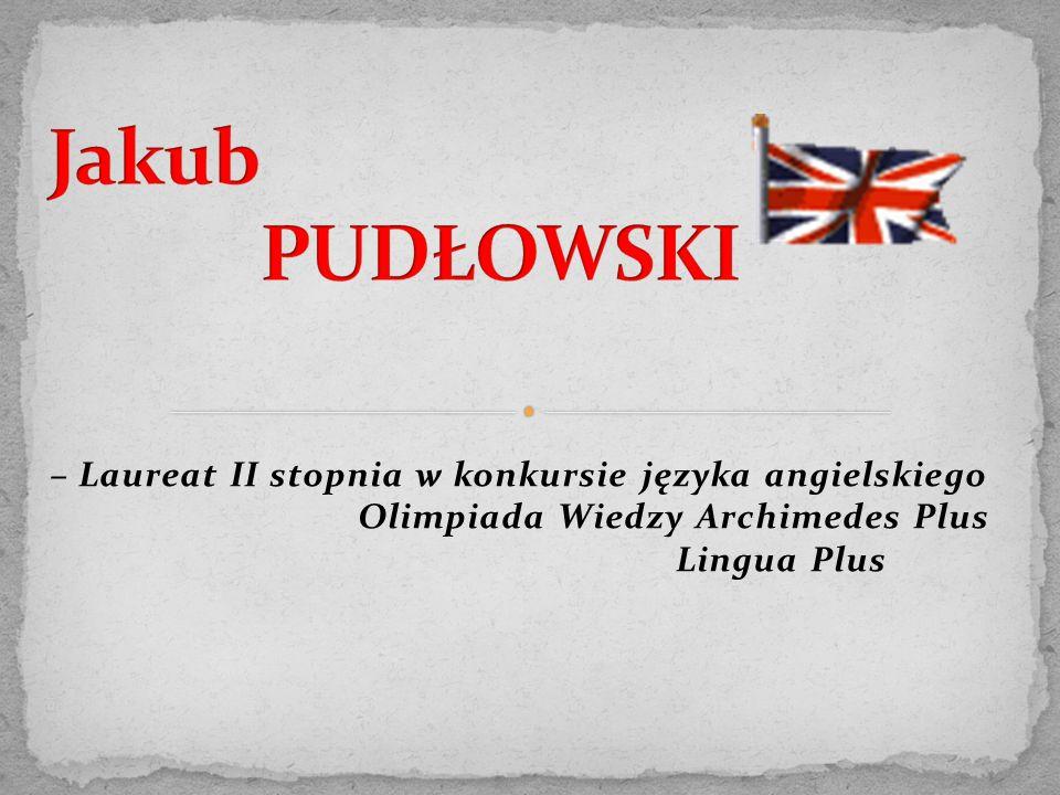 – Laureat II stopnia w konkursie języka angielskiego Olimpiada Wiedzy Archimedes Plus Lingua Plus