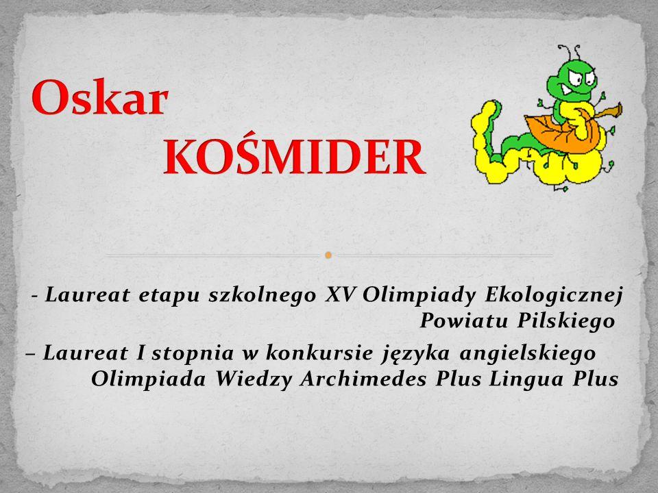 - Laureat etapu szkolnego XV Olimpiady Ekologicznej Powiatu Pilskiego – Laureat I stopnia w konkursie języka angielskiego Olimpiada Wiedzy Archimedes Plus Lingua Plus