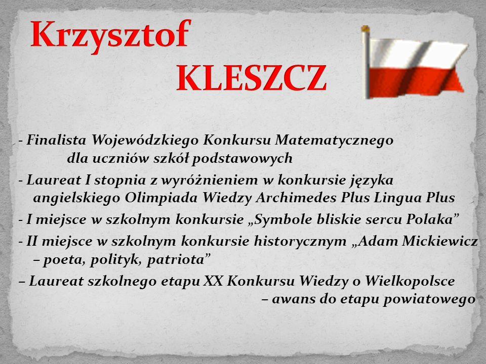 - Finalista Wojewódzkiego Konkursu Matematycznego dla uczniów szkół podstawowych - Laureat I stopnia z wyróżnieniem w konkursie języka angielskiego Ol