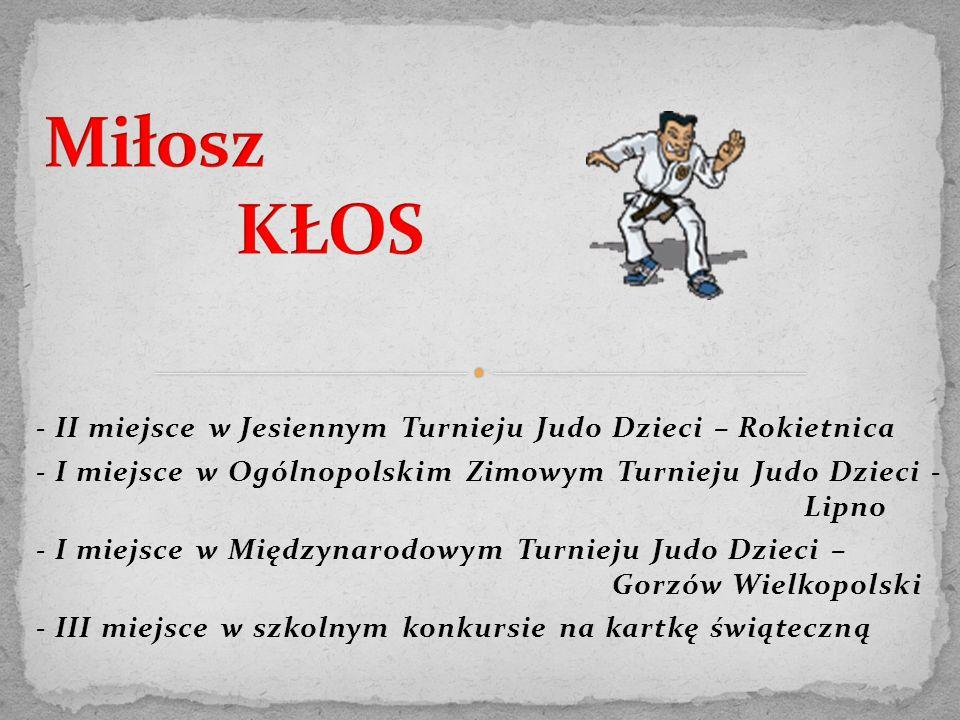 - II miejsce w Jesiennym Turnieju Judo Dzieci – Rokietnica - I miejsce w Ogólnopolskim Zimowym Turnieju Judo Dzieci - Lipno - I miejsce w Międzynarodowym Turnieju Judo Dzieci – Gorzów Wielkopolski - III miejsce w szkolnym konkursie na kartkę świąteczną
