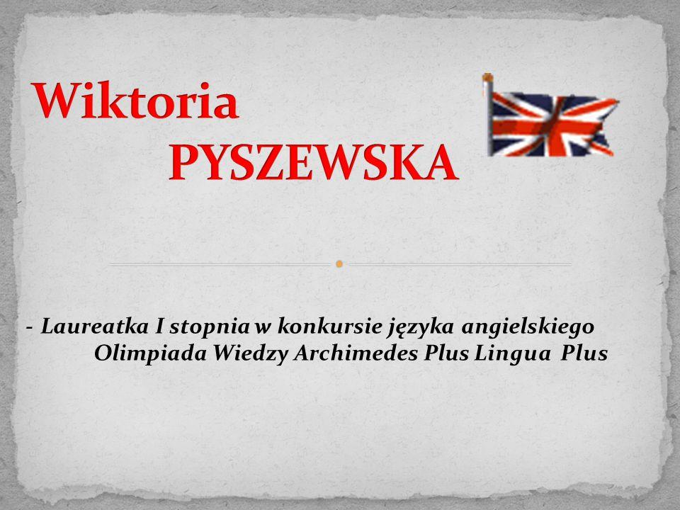 - Laureatka I stopnia w konkursie języka angielskiego Olimpiada Wiedzy Archimedes Plus Lingua Plus