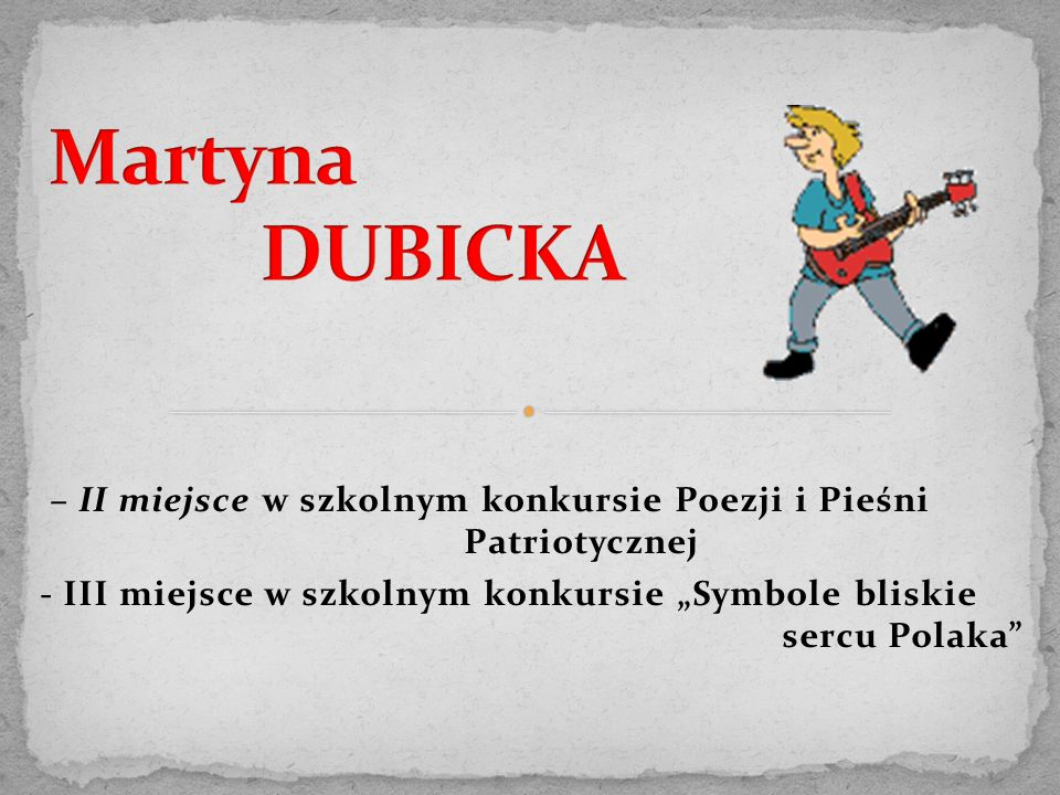 """– II miejsce w szkolnym konkursie Poezji i Pieśni Patriotycznej - III miejsce w szkolnym konkursie """"Symbole bliskie sercu Polaka"""