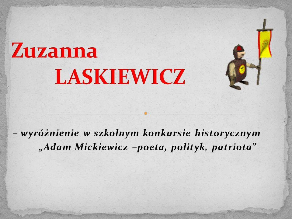 """– wyróżnienie w szkolnym konkursie historycznym """"Adam Mickiewicz –poeta, polityk, patriota"""