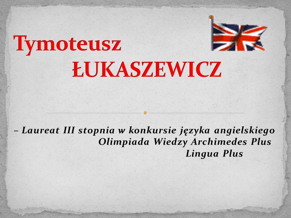 – Laureat III stopnia w konkursie języka angielskiego Olimpiada Wiedzy Archimedes Plus Lingua Plus