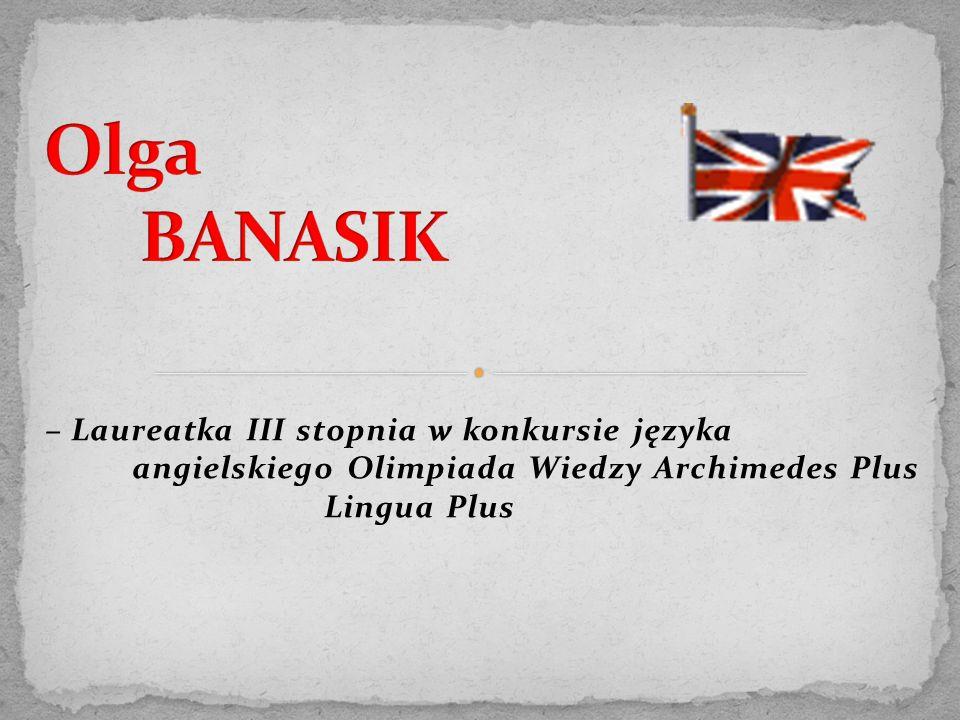 – Laureatka III stopnia w konkursie języka angielskiego Olimpiada Wiedzy Archimedes Plus Lingua Plus