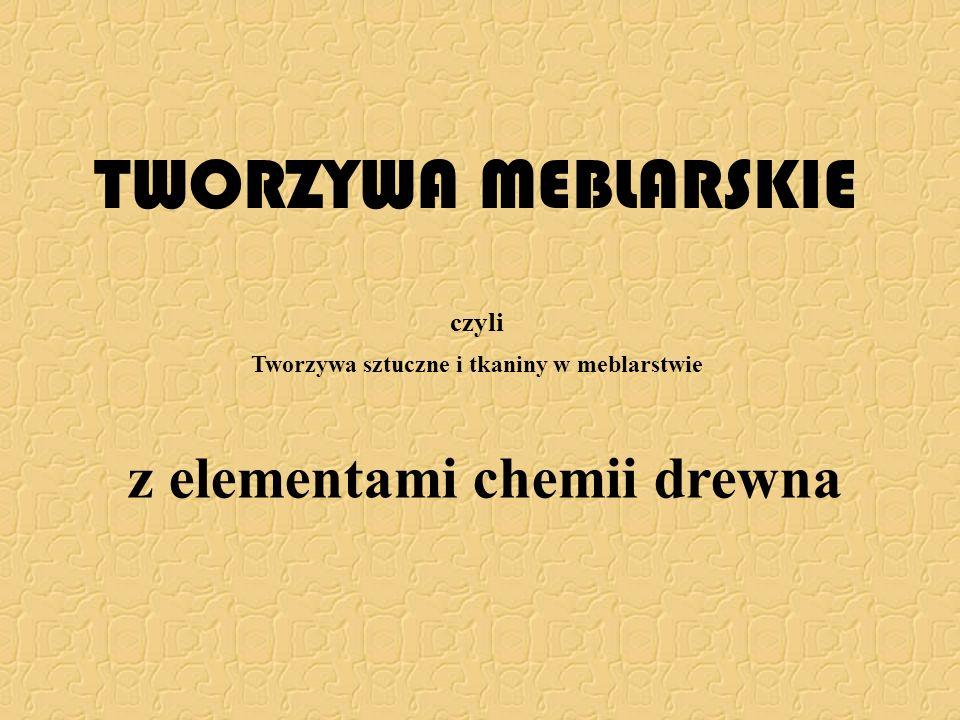 TWORZYWA MEBLARSKIE z elementami chemii drewna czyli Tworzywa sztuczne i tkaniny w meblarstwie