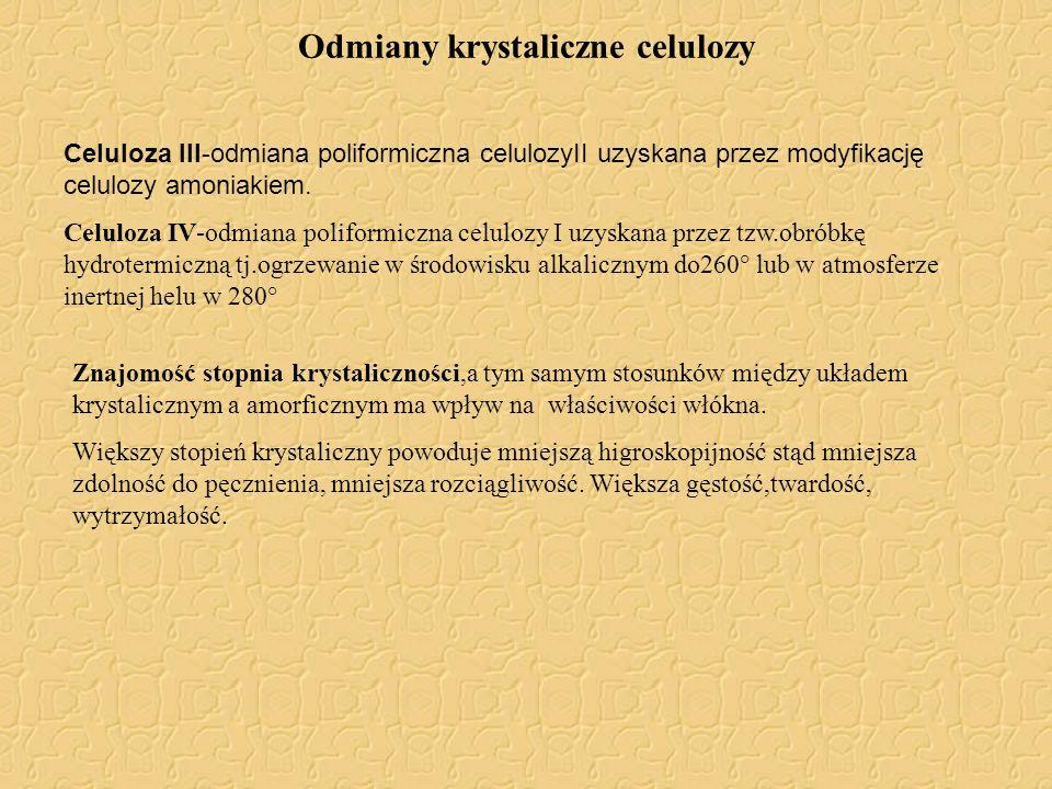 Odmiany krystaliczne celulozy Celuloza III-odmiana poliformiczna celulozyII uzyskana przez modyfikację celulozy amoniakiem. Celuloza IV-odmiana polifo