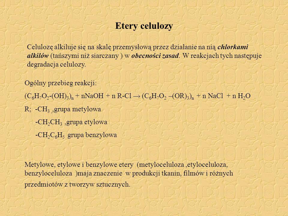 Etery celulozy Ogólny przebieg reakcji: (C 6 H 7 O 2 -(OH) 3 ) n + nNaOH + n R-Cl  (C 6 H 7 O 2 –(OR) 3 ) n + n NaCl + n H 2 O R; -CH 3,,grupa metylo