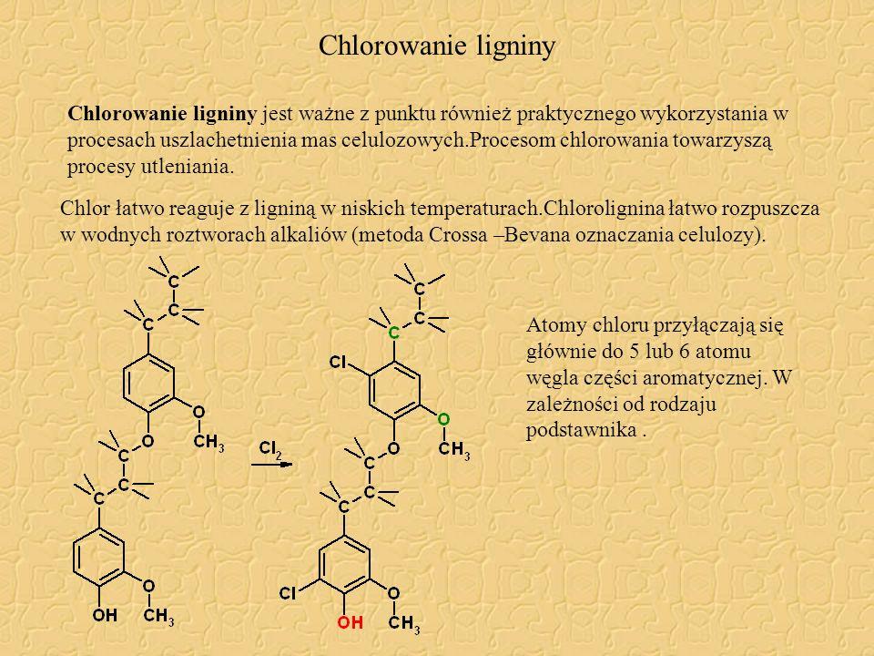 Chlorowanie ligniny Chlorowanie ligniny jest ważne z punktu również praktycznego wykorzystania w procesach uszlachetnienia mas celulozowych.Procesom c