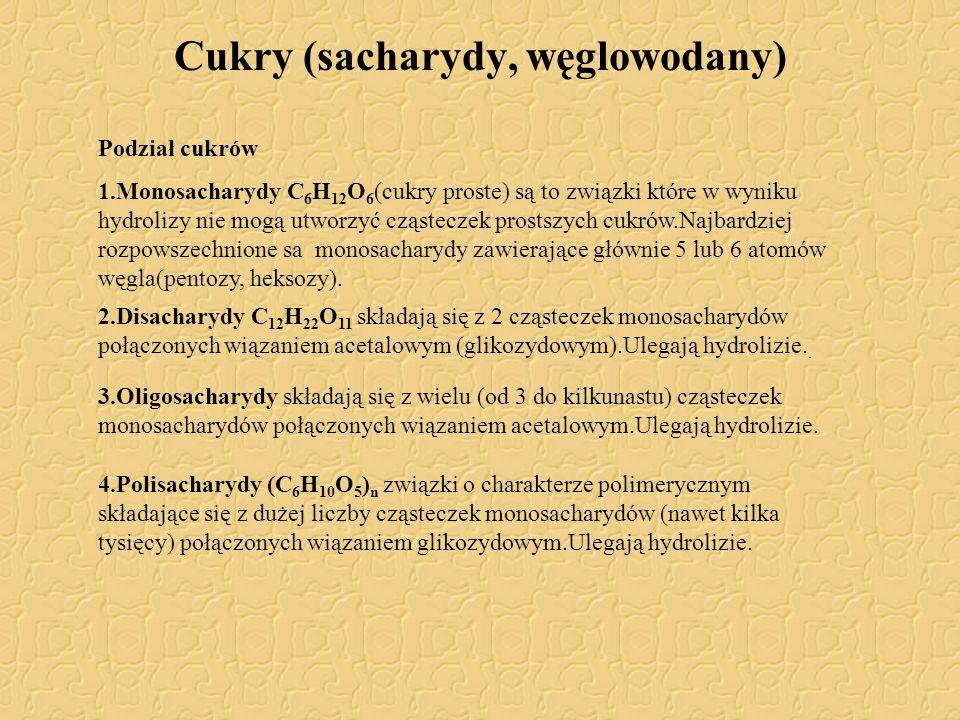 Cukry (sacharydy, węglowodany) Podział cukrów 1.Monosacharydy C 6 H 12 O 6 (cukry proste) są to związki które w wyniku hydrolizy nie mogą utworzyć czą