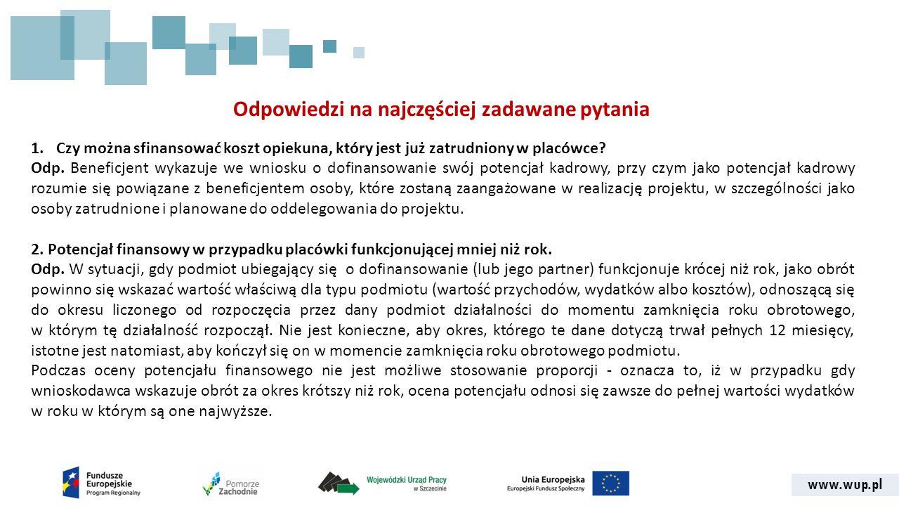 www.wup.pl Odpowiedzi na najczęściej zadawane pytania 1.Czy można sfinansować koszt opiekuna, który jest już zatrudniony w placówce? Odp. Beneficjent