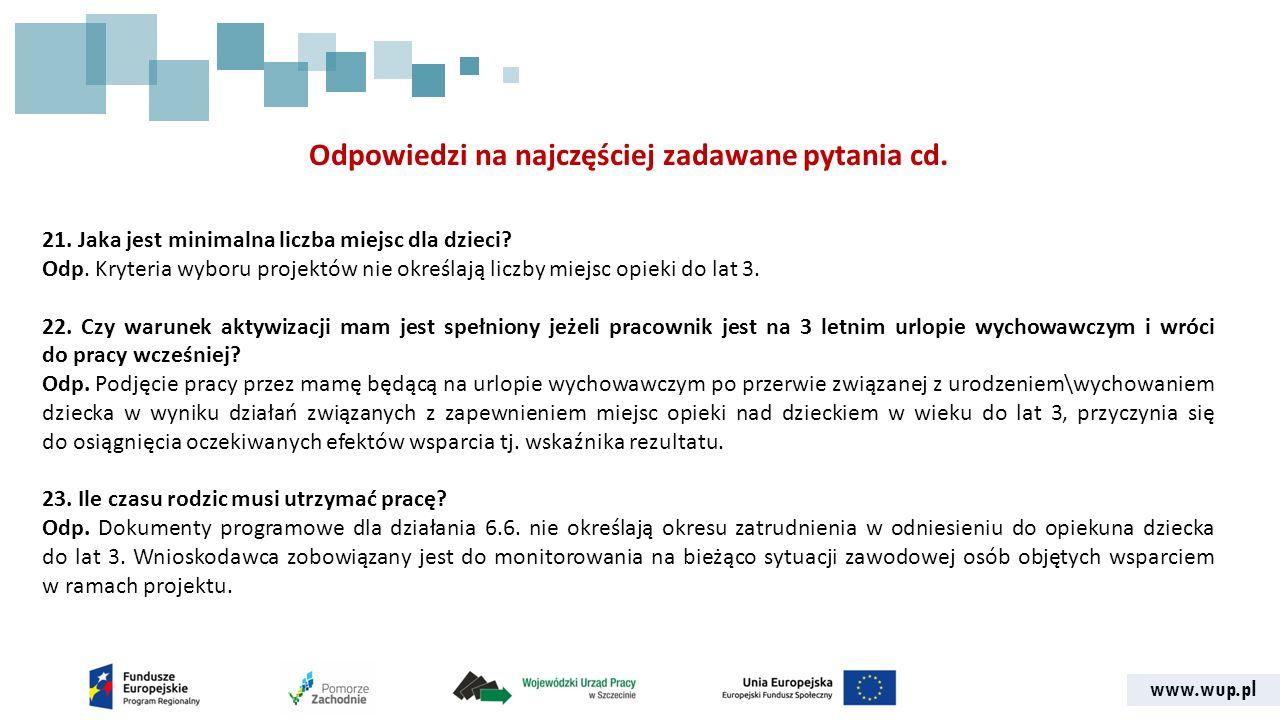 www.wup.pl Odpowiedzi na najczęściej zadawane pytania cd. 21. Jaka jest minimalna liczba miejsc dla dzieci? Odp. Kryteria wyboru projektów nie określa