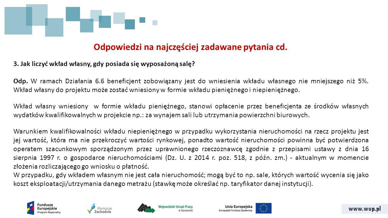 www.wup.pl Odpowiedzi na najczęściej zadawane pytania cd. 3. Jak liczyć wkład własny, gdy posiada się wyposażoną salę? Odp. W ramach Działania 6.6 ben
