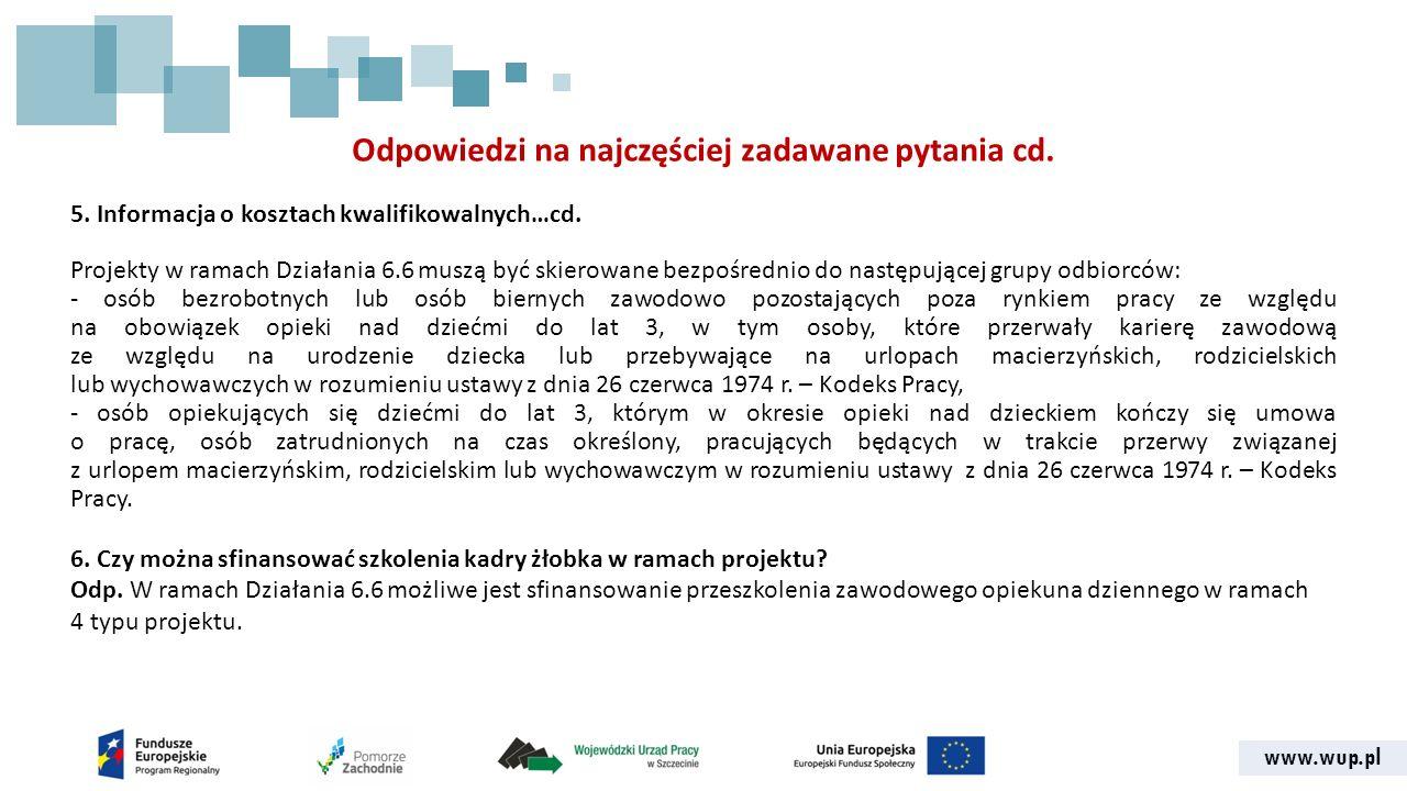 www.wup.pl Odpowiedzi na najczęściej zadawane pytania cd. 5. Informacja o kosztach kwalifikowalnych…cd. Projekty w ramach Działania 6.6 muszą być skie