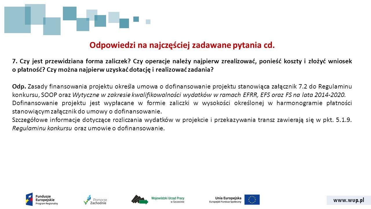 www.wup.pl Odpowiedzi na najczęściej zadawane pytania cd. 7. Czy jest przewidziana forma zaliczek? Czy operacje należy najpierw zrealizować, ponieść k
