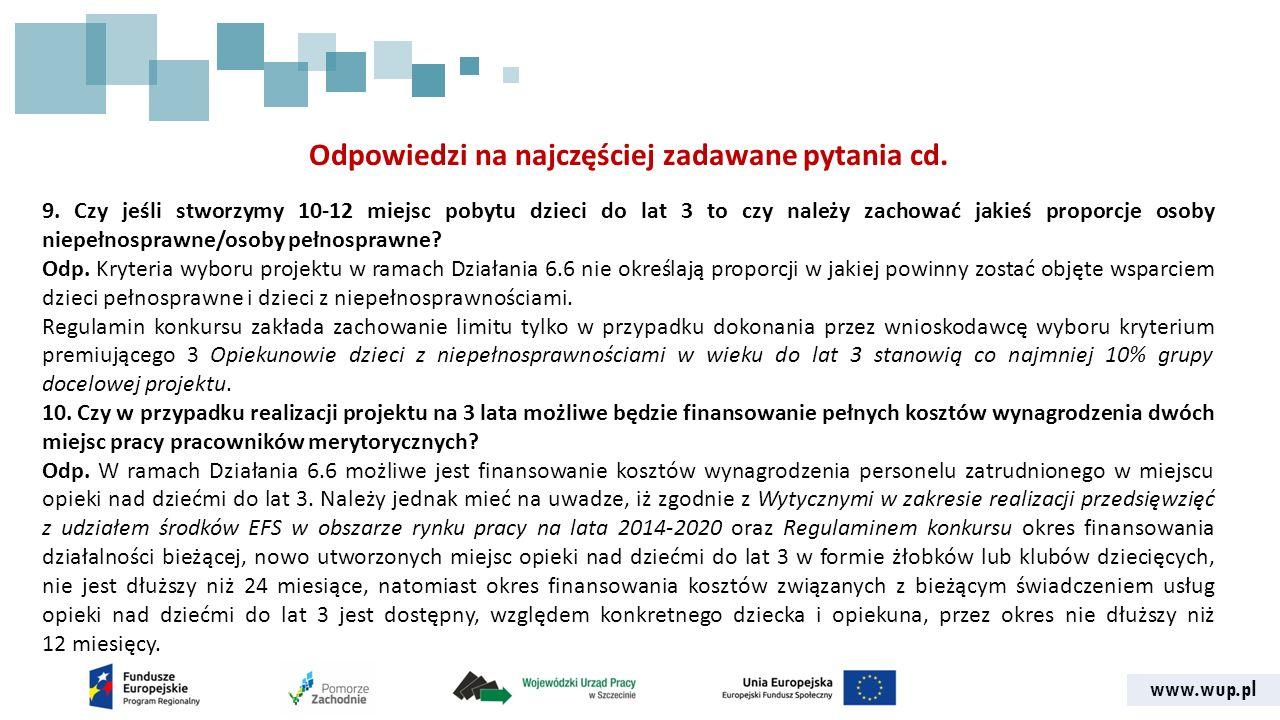 www.wup.pl Odpowiedzi na najczęściej zadawane pytania cd. 9. Czy jeśli stworzymy 10-12 miejsc pobytu dzieci do lat 3 to czy należy zachować jakieś pro