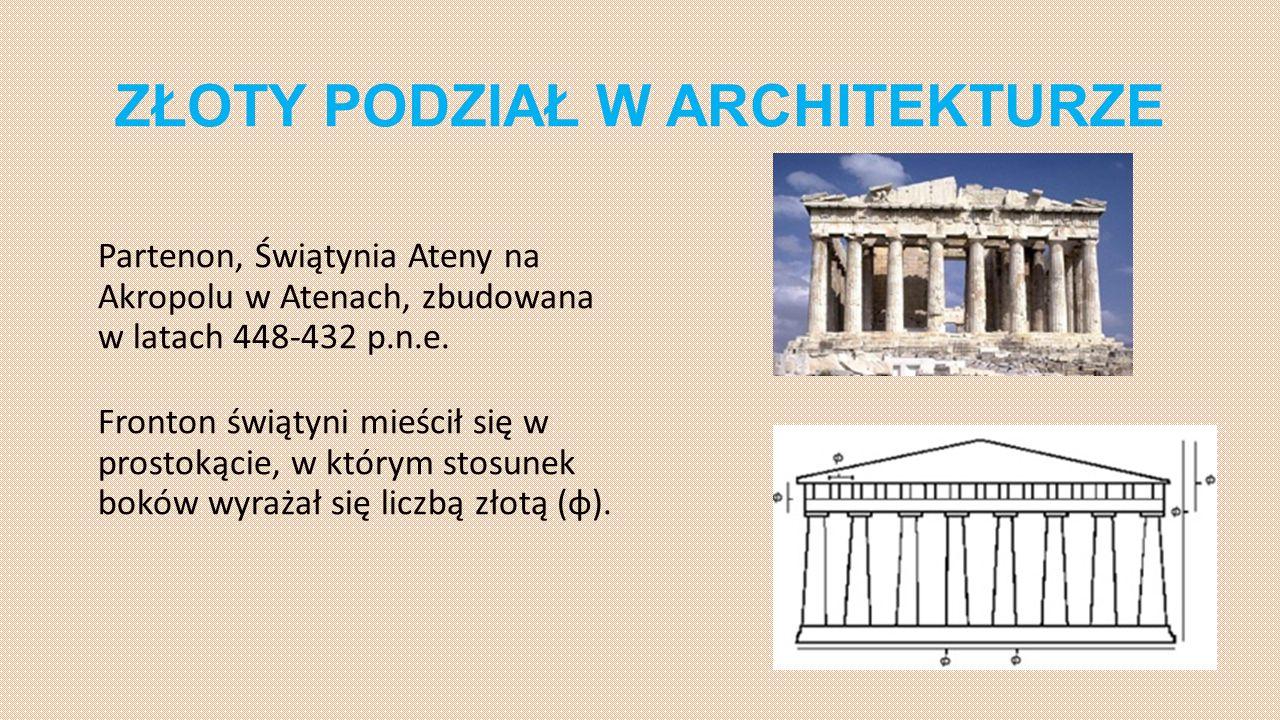 ZŁOTY PODZIAŁ W ARCHITEKTURZE Partenon, Świątynia Ateny na Akropolu w Atenach, zbudowana w latach 448-432 p.n.e. Fronton świątyni mieścił się w prosto