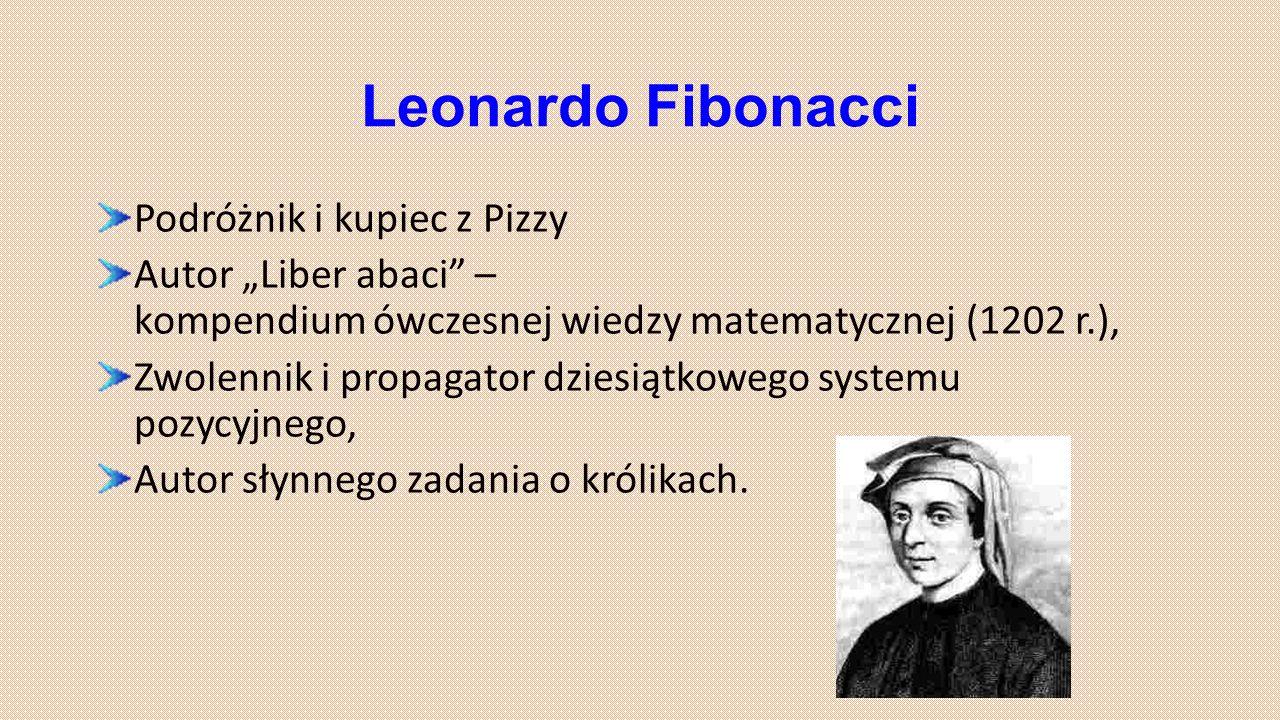 """Leonardo Fibonacci Podróżnik i kupiec z Pizzy Autor """"Liber abaci"""" – kompendium ówczesnej wiedzy matematycznej (1202 r.), Zwolennik i propagator dziesi"""