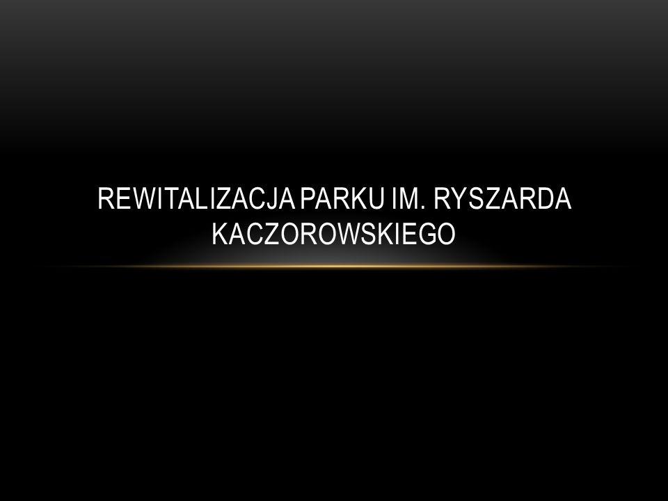 REWITALIZACJA PARKU IM. RYSZARDA KACZOROWSKIEGO