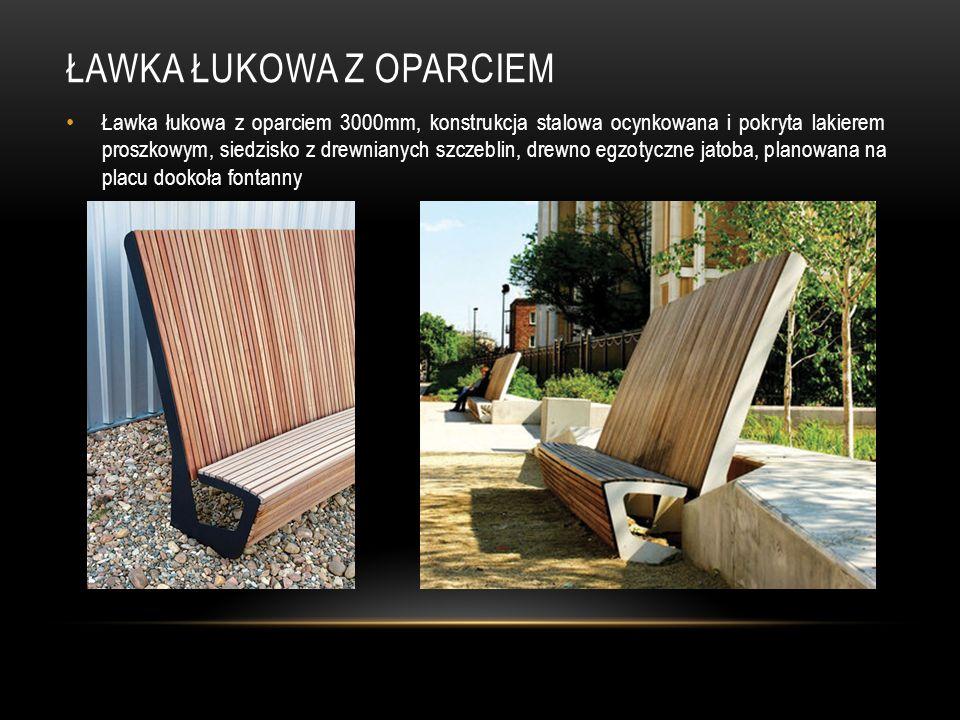 ŁAWKA ŁUKOWA Z OPARCIEM Ławka łukowa z oparciem 3000mm, konstrukcja stalowa ocynkowana i pokryta lakierem proszkowym, siedzisko z drewnianych szczebli