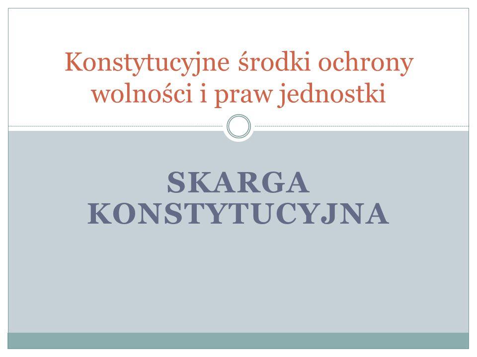 Geneza obecnego modelu skargi konstytucyjnej Polsce wizja konfliktów z organami stosującymi prawa, zwłaszcza z sądami, negatywne stanowisko SN oraz KRS w kwestii szerokiego modelu skargi.