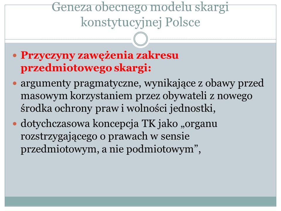 Geneza obecnego modelu skargi konstytucyjnej Polsce Przyczyny zawężenia zakresu przedmiotowego skargi: argumenty pragmatyczne, wynikające z obawy prze
