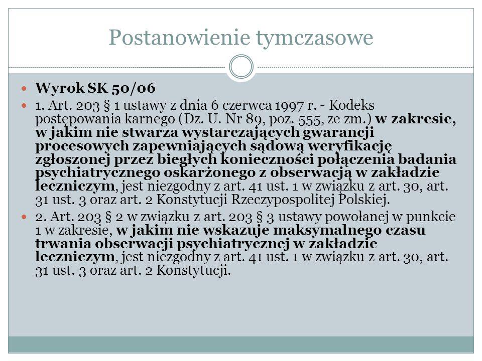 Postanowienie tymczasowe Wyrok SK 50/06 1. Art. 203 § 1 ustawy z dnia 6 czerwca 1997 r. - Kodeks postępowania karnego (Dz. U. Nr 89, poz. 555, ze zm.)