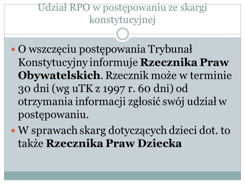 Udział RPO w postępowaniu ze skargi konstytucyjnej O wszczęciu postępowania Trybunał Konstytucyjny informuje Rzecznika Praw Obywatelskich. Rzecznik mo