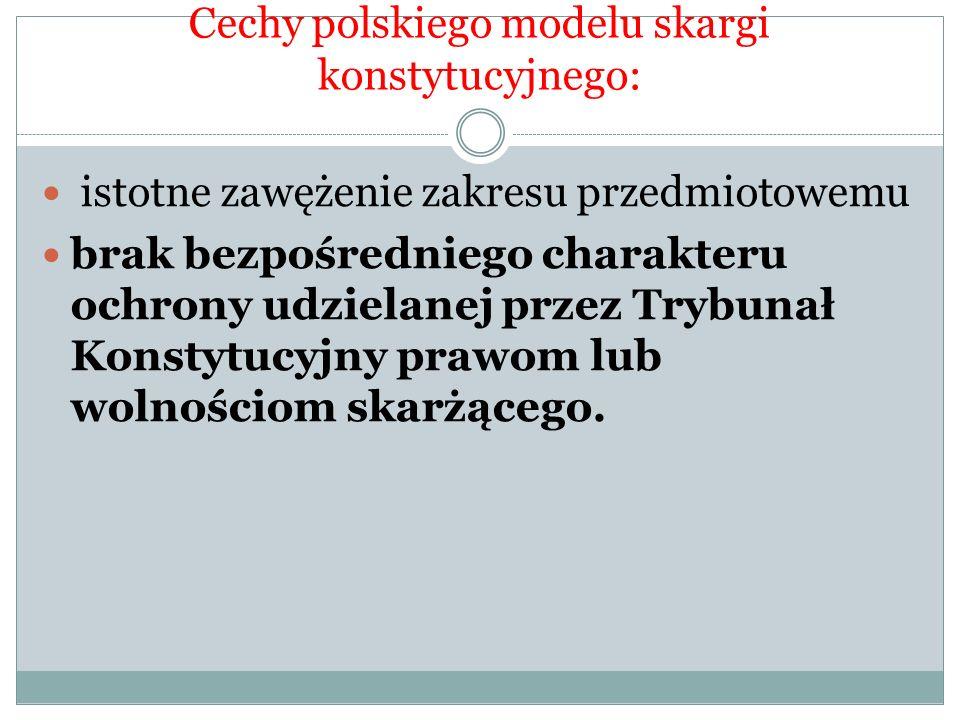 Cechy polskiego modelu skargi konstytucyjnego: istotne zawężenie zakresu przedmiotowemu brak bezpośredniego charakteru ochrony udzielanej przez Trybun