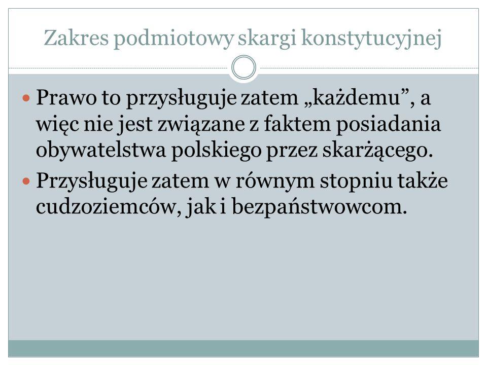 """Zakres podmiotowy skargi konstytucyjnej Prawo to przysługuje zatem """"każdemu"""", a więc nie jest związane z faktem posiadania obywatelstwa polskiego prze"""