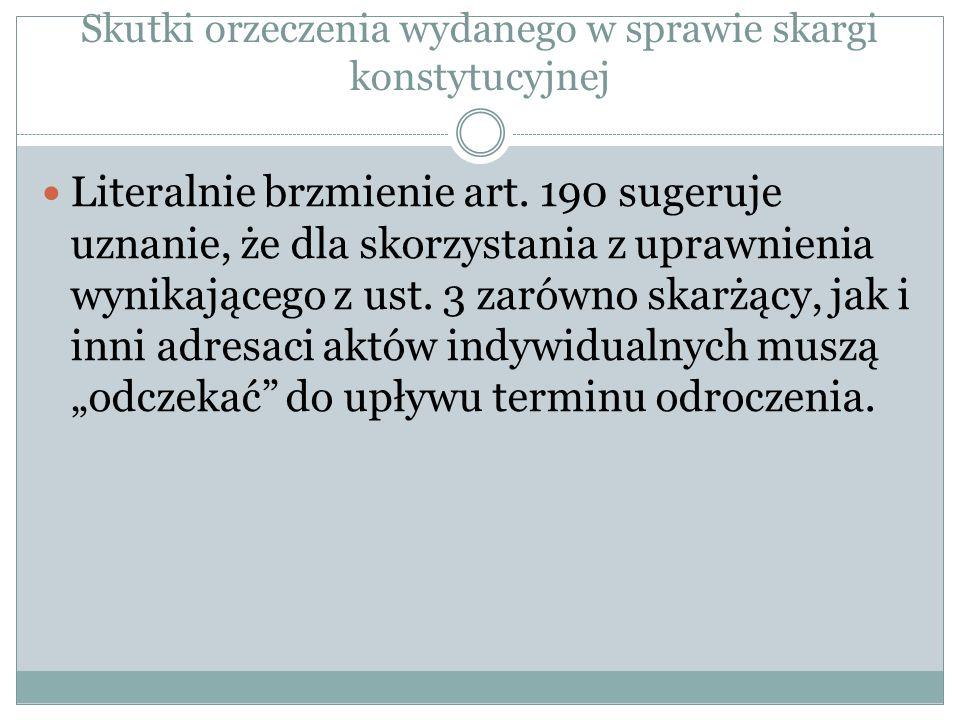Skutki orzeczenia wydanego w sprawie skargi konstytucyjnej Literalnie brzmienie art. 190 sugeruje uznanie, że dla skorzystania z uprawnienia wynikając