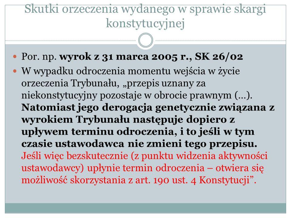 Skutki orzeczenia wydanego w sprawie skargi konstytucyjnej Por. np. wyrok z 31 marca 2005 r., SK 26/02 W wypadku odroczenia momentu wejścia w życie or