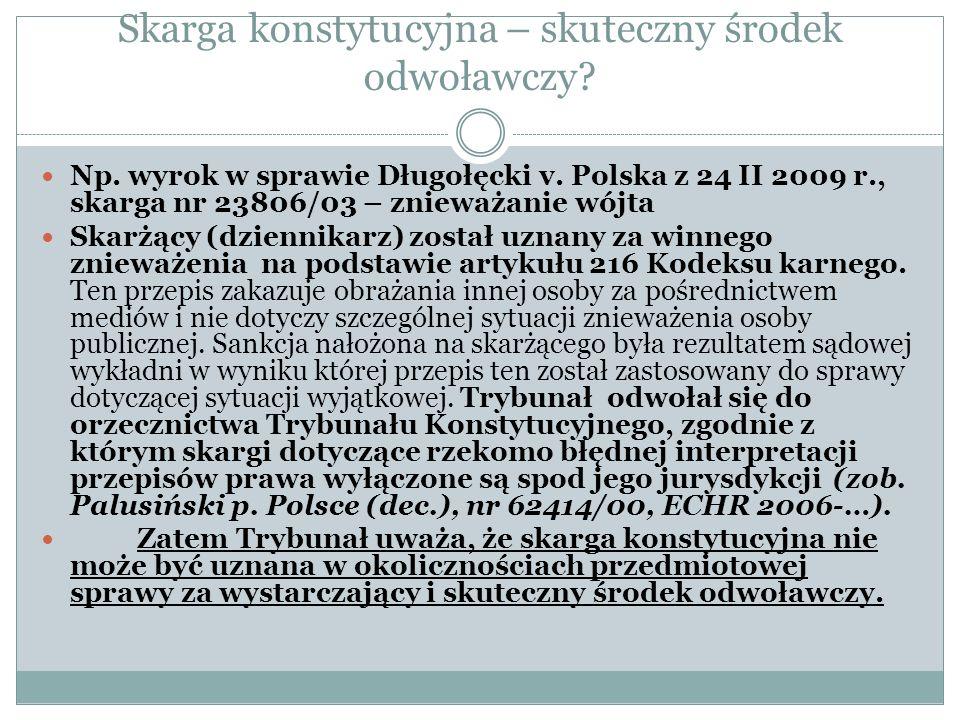 Skarga konstytucyjna – skuteczny środek odwoławczy? Np. wyrok w sprawie Długołęcki v. Polska z 24 II 2009 r., skarga nr 23806/03 – znieważanie wójta S